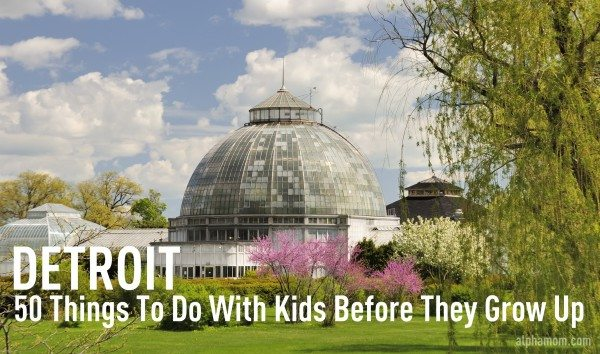 50 Things To Do With Kids Around Detroit Before They Grow Up
