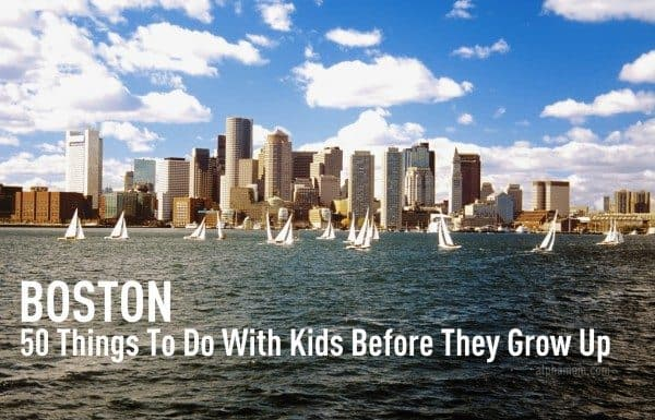 50 Things To Do with Kids around Boston Before They Grow Up