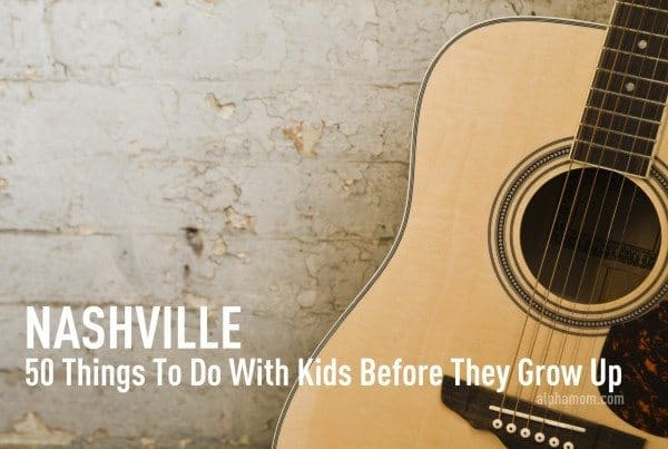 50 Things to Do with Kids in Nashville Before They Grow Up
