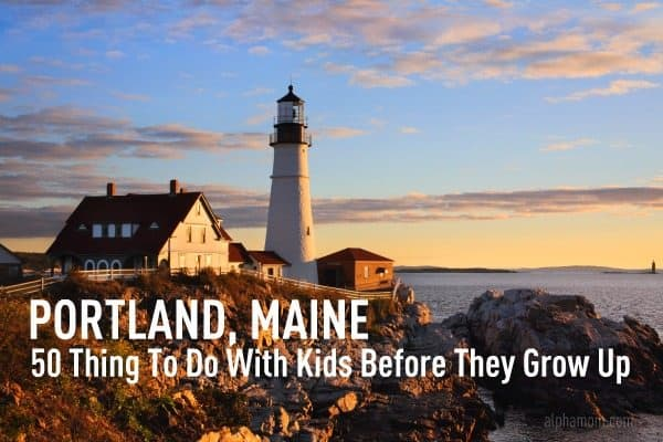 Portland, Maine: 50 Things to Do With Kids Before They Grow Up