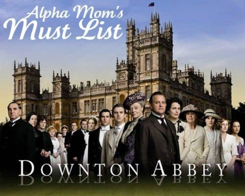 Downton Abbey Alphamom's Must List