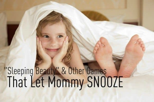 """Sleeping Beauty"" and Other Games That Let Mommy Snooze"