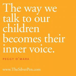 The Way We Talk To Our Children Becomes Their Inner Voice by Peggy O'Mara