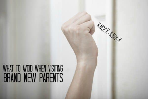What to Avoid When Visiting Brand New Parents