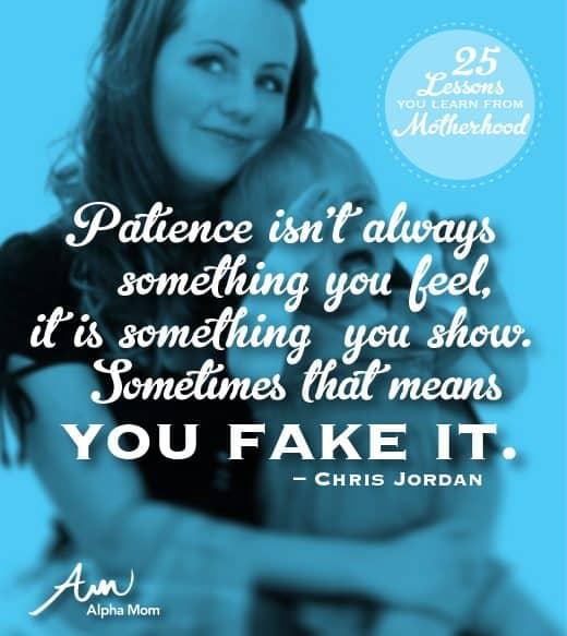 Patience isn't always something you feel, it is something you show. by Chris Jordan for Alphamom.com