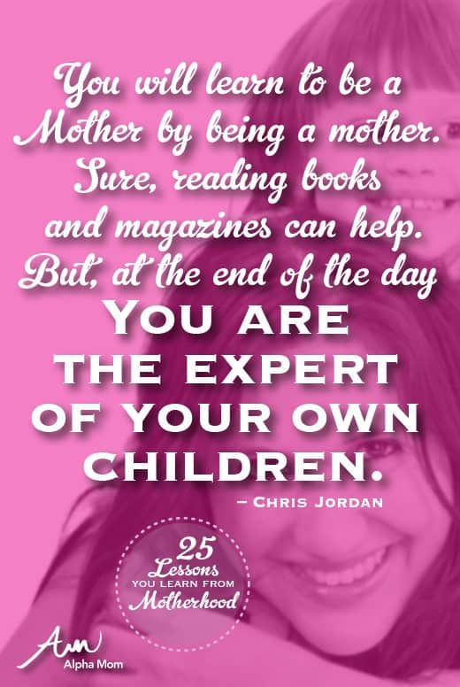 You Will Learn to Be a MOTHER by Being a mother. by Chris Jordan for Alphamom.com