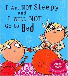 I Am Not Sleepy and I Will Not Go to Bed and Charlie & Lola are our faves