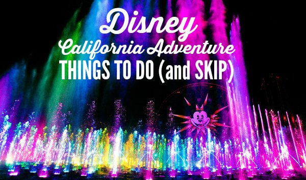 Disney California Adventure: Things to Do (and Skip) with Kids