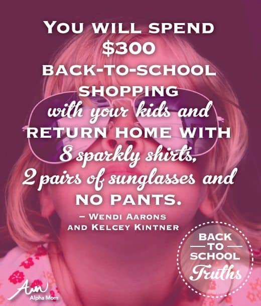 Photo that says: You will spend $300 back-to-school shopping with your kids and return home with 8 sparkly shirts, 2 pairs of sunglasses and no pants.