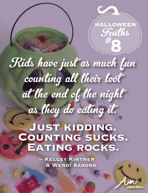 (Universal Parenting Truths: Halloween Edition) Kids have just as much fun counting all their loot at the end of the night as they do eating it. Just kidding. Counting sucks. Eating rocks.