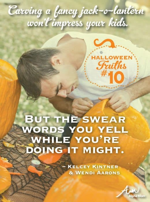 (Universal Parenting Truths: Halloween Edition) Carving a fancy jack-o-lantern won't impress your kids. But the swear words you yell while you're doing it might.