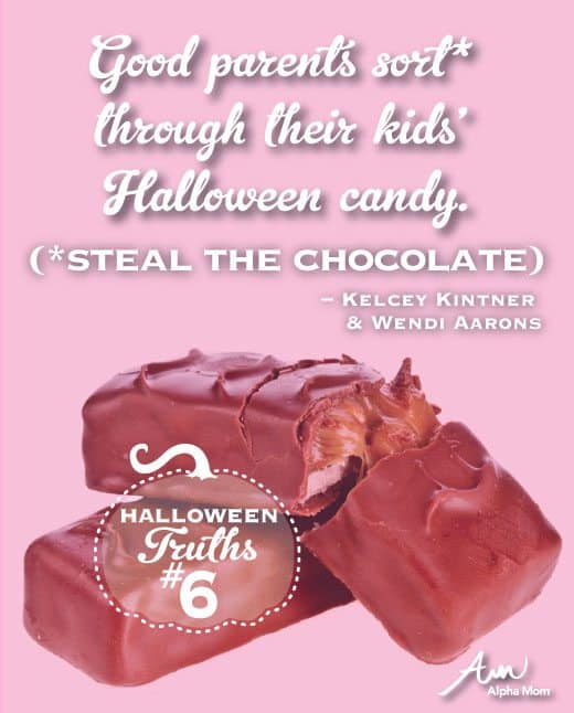 Universal Parenting Truths: Halloween Edition Good parents sort* through their kids' Halloween candy. (*steal the chocolate)
