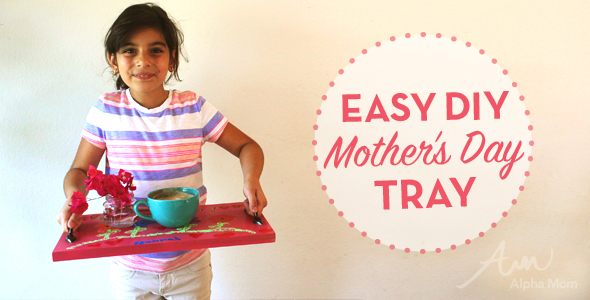 Easy Mother's Day Tray - Alpha Mom