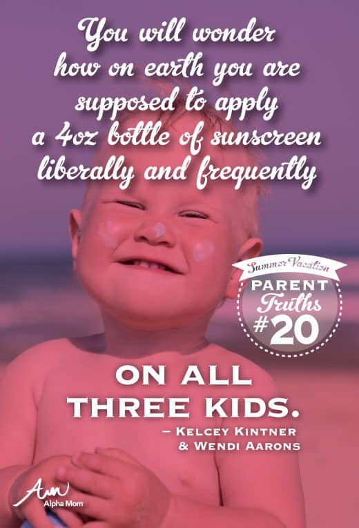 You will wonder how on earth you are supposed to apply a 4 oz bottle of sunscreen liberally and frequently on all 3 kids (parent truth)