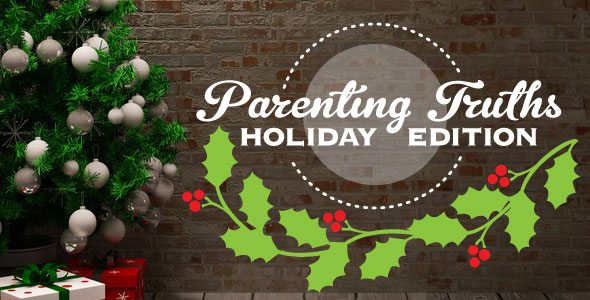 20 Parenting Truths: Holiday Edition