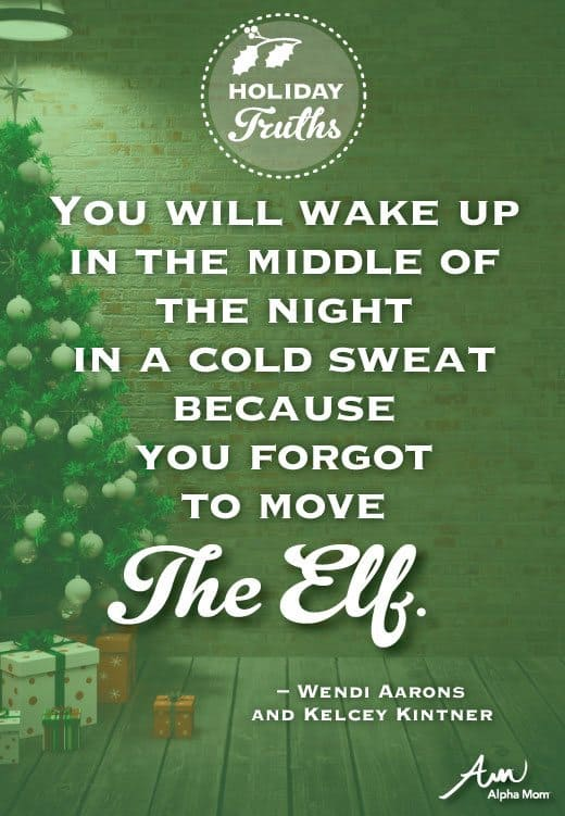 Parenting Truths: Holiday Edition (You will wake up in the middle of the night in a cold sweat because you forgot to move The Elf.)