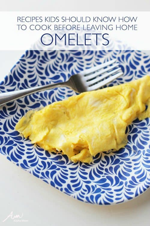 Omelets: Recipes Kids Should Know How to Cook Before Leaving Home (by Jane Maynard for Alphamom.com)