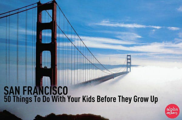 San Francisco: 50 Things to do with your children before they grow up