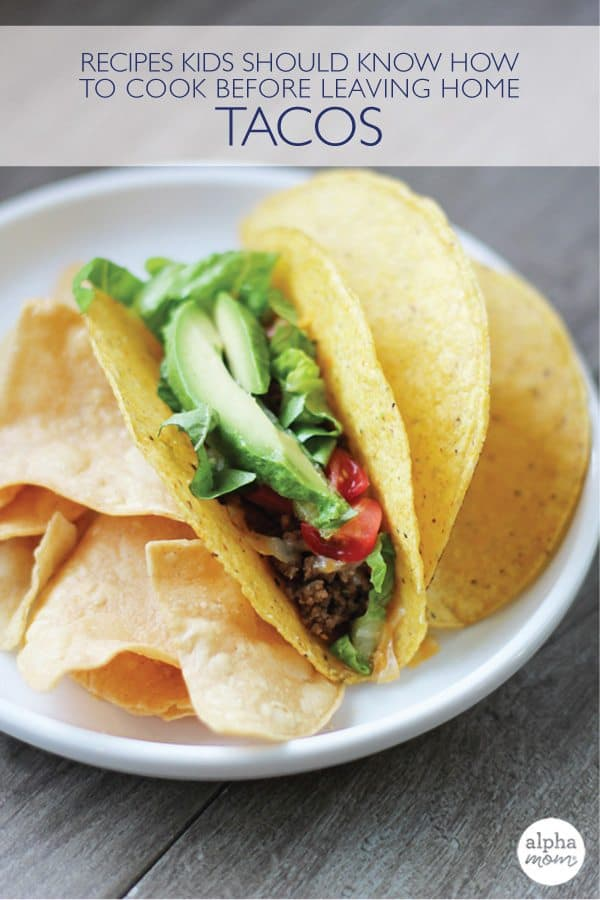 How to Make Tacos - Recipes Kids Should Know How to Cook Before Leaving Home from Alpha Mom