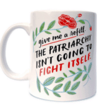 Patriarchy Refill Mug : Smashing the patriarchy is hard work. She's going to need more coffee. Lots more.