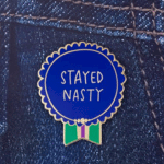 Stayed Nasty Pin: For that friend who is still #withher.