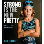 Strong is the New Pretty book: Kate Parker's photos of girls being girls are powerful and inspiring. These are the images our daughters — and sons — need to see.