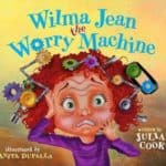 Six Helpful Books for Children Suffering With Anxiety: Wilma Jean the Worry Machine