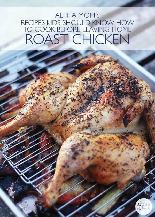 How to Roast a Chicken Perfectly (Recipes Kids Should Know Before Leaving Home) by Jane Maynard for Alphamom.com