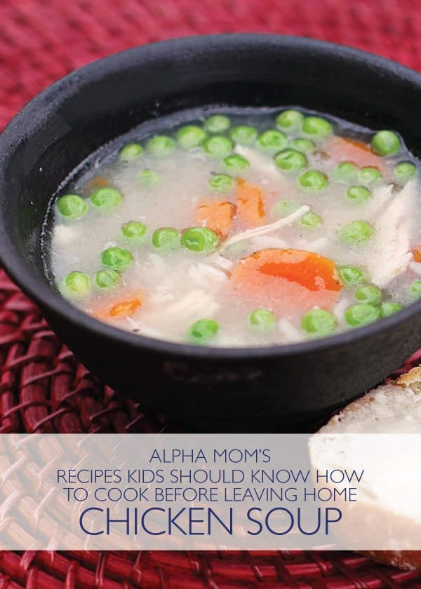 How to Make Chicken Soup (Recipes Kids Should Know) by @janemaynard for Alpha Mom #HomemadeChickenSoup #Soup #ChickenSoup #ScratchCooking #KidsCooking #KidsMeals