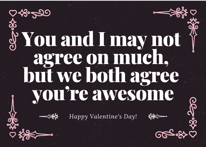 "Valentine card for teen with message ""You and I may not agree on much, but we both agree you're awesome"""