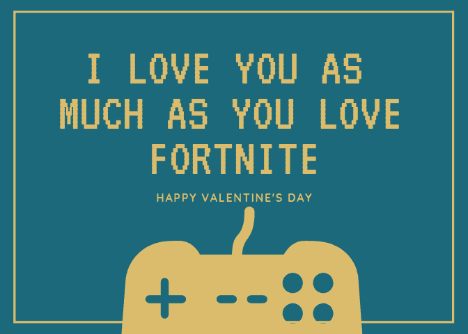 "Valentine card for teen with message ""I love you as much as you love Fortnite"""