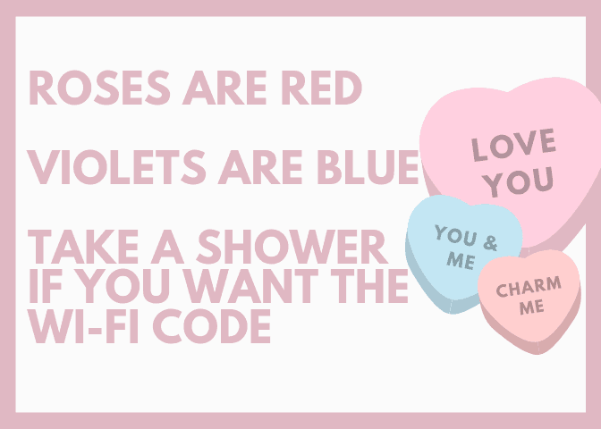 "Digital Valentine card for teen with message ""Roses Are Red, Violets Are Blue, Take a Shower if you want the Wi-Fi code."""